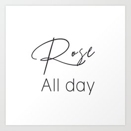 Rose All Day Art Print
