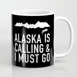 Alaska Is Calling And I Must Go Coffee Mug