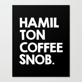 Hamilton Coffee Snob Canvas Print
