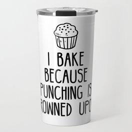 I bake because punching is frowned upon Travel Mug