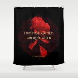 I am Ruination Shower Curtain