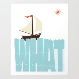 WHAT (floats my boat) Art Print