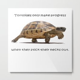 Tortoises Only Make Progress When They Stick Their Necks Out Metal Print