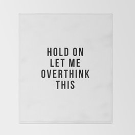 Hold on let me overthink this Throw Blanket