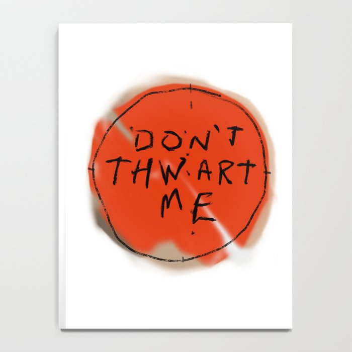 DON'T THWART ME Notebook
