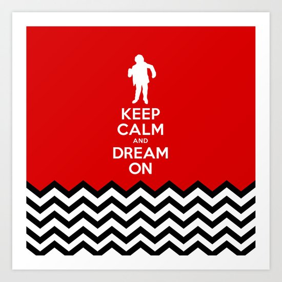 Keep Calm And Dream On (Man From Another Place, Twin Peaks) Art Print