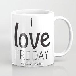 i love FRIDAY monday not so much Coffee Mug
