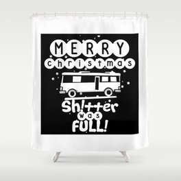 Merry Christmas Shitter Was Full Shower Curtain
