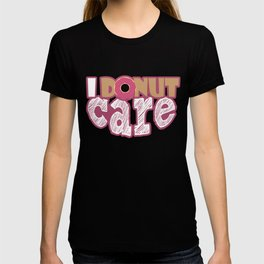 I Donut Care Donuts Sweets Desserts Pastries T-shirt