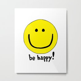 Be Happy Smiley Face Metal Print