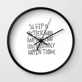 Sleep is better than anything that could possibly happen today. Wall Clock