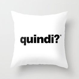 QUINDI? Throw Pillow