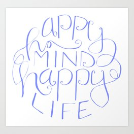 Hand lettered designs - Happy Mind Happy Life Art Print