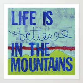 Life is Better in the Mountains Art Print