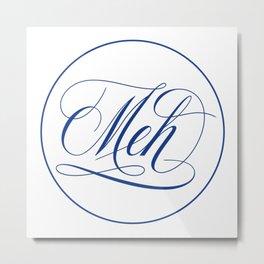 Elegant handwritten 'Meh' Metal Print