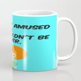 She's NOT Amused & You Shouldn't Be Either. Coffee Mug