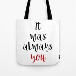 IT WAS ALWAYS YOU - Valentines Day Love Quote Tote Bag