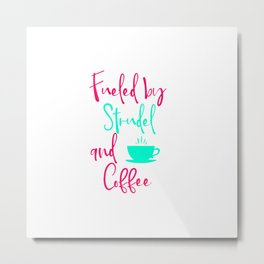 Fueled by Strudel and Coffee German Breakfast Pastry Quote Metal Print