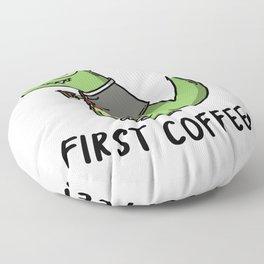 First Coffe im a dino tyrex Floor Pillow