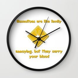 Mosquitoes are like family Wall Clock