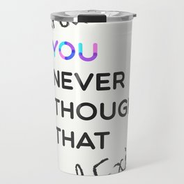 i know , you never thought that i exist Travel Mug