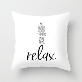 NO RUSH. GOOD THINGS TAKE TIME. RELAX. Throw Pillow