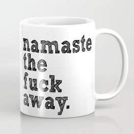 namaste the fuck away. Coffee Mug