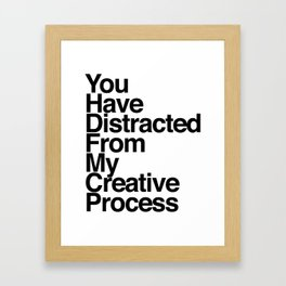 You Have Distracted From My Creative Process Framed Art Print