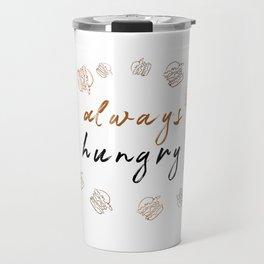 Always hungry funny design Travel Mug