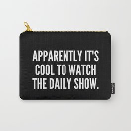 Apparently it s cool to watch The Daily Show Carry-All Pouch