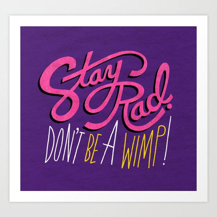 Stay Rad. Don't Be a Wimp. Art Print