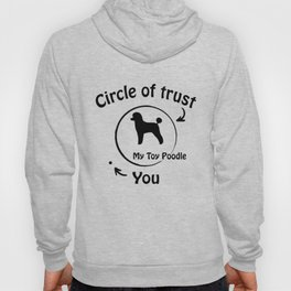 Circle of trust my Toy Poodle. Hoody