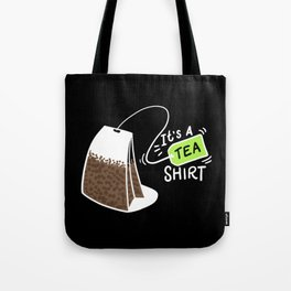 It's A Tea Shirt. - Gift Tote Bag