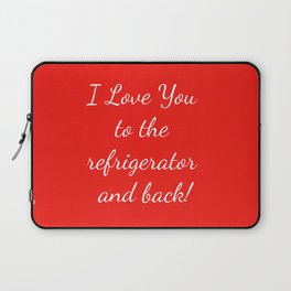 I Love You to the Refrigerator and Back! Laptop Sleeve