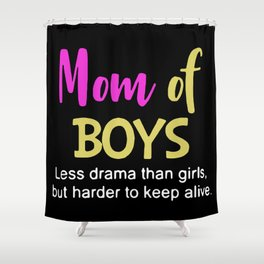 Mom off boys less drama than girls but harder to keep alive Shower Curtain