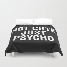 Not Cute Just Psycho Funny Quote Duvet Cover