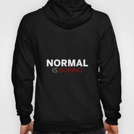 Normal is Boring Hoody