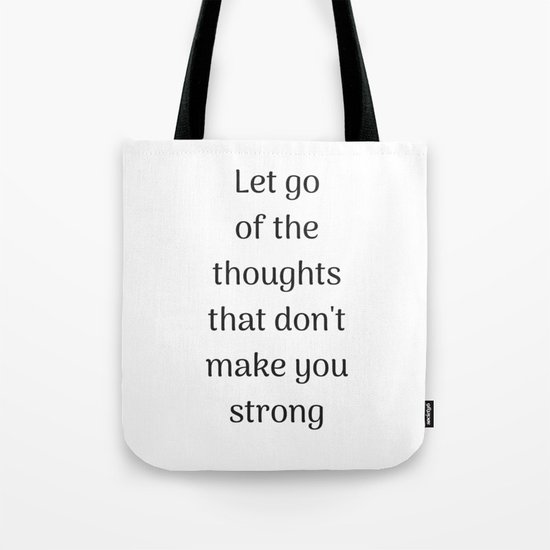 Empowering Quotes - Let go of the thoughts that do not make you strong by myrainbowlove