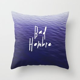 Bad Hombre Throw Pillow