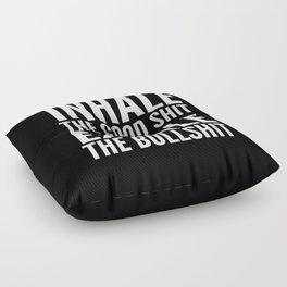 Inhale The Good Shit Exhale The Bullshit (Black & White) Floor Pillow
