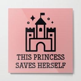 This Princess Saves Herself Metal Print