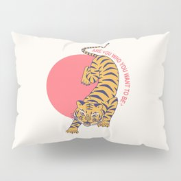 are you who you want to be - tiger poster Pillow Sham