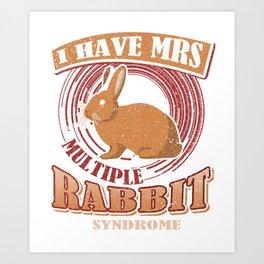 Bunny Rabit Lover MRS Multiple Rabbit Syndrome Art Print