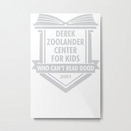 Derek Zoolander Center For Kids Who Can't Read Good Metal Print