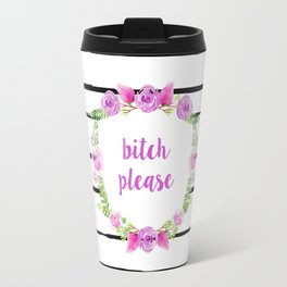 Bitch Please Travel Mug