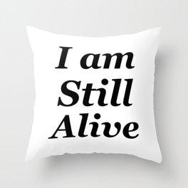 I am still alive Throw Pillow