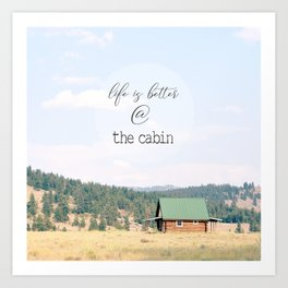Life is Better at the Cabin Art Print