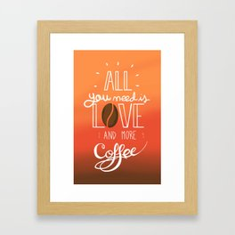 All you need is love and more coffee Framed Art Print