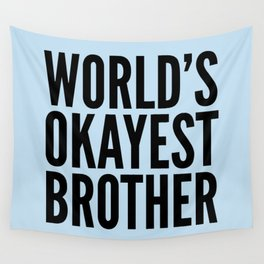 WORLD'S OKAYEST BROTHER Wall Tapestry