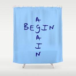 Begin again 2 blue Shower Curtain